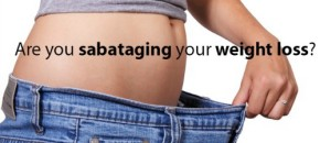 Are you sabataging your weight loss?