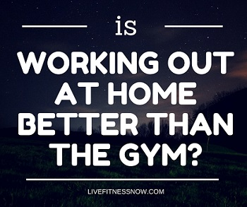Is Working Out at Home as Better then the Gym?