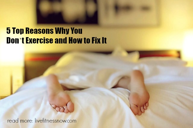 5 Top Reasons Why You Do Not Exercise and How to Fix It