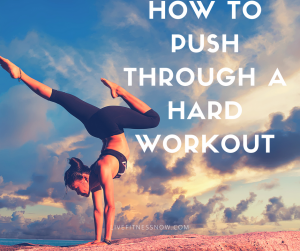 How to Push Through a Hard Workout