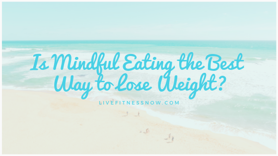 Mindful Eating the Best Way to Lose Weight?