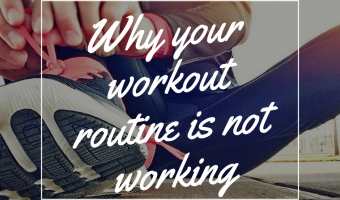 Why Your Workout Routine is not Working